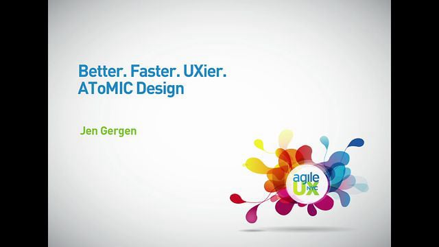 Better. Faster. UXier: AToMIC Design