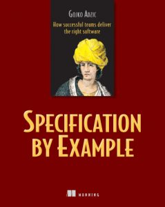 Specification by Example - How successful teams deliver the right software
